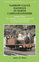 Narrow Gauge Railways in North Caernarvonshire, Volume Three