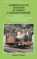 Narrow Guage Railways in North Caernarvonshire, Volume Three