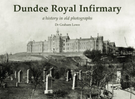 Dundee Royal Infirmary: a history in old photographs