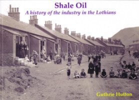 Shale Oil<br><i>A history of the industry in the Lothians</i>