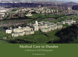 Medical Care in Dundee: <i>A History in Old Photographs</i>