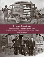 Bygone Montrose with Inverkeilor, Lunan Bay, Rossie, Usan, Ferryden, Bridge of Dun, Hillside, Dubton and Craigo