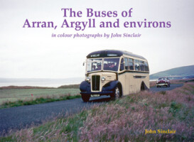 The Buses of Arran, Argyll and environs <br> <i>in colour photographs by John Sinclair</i>