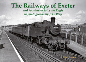 The Railways of Exeter and Axminster to Lyme Regis in photographs by J.C. Way
