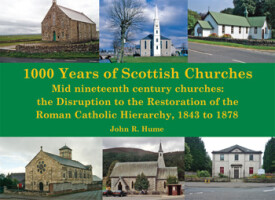 1000 Years of Scottish Churches: Mid nineteenth century churches: the Disruption to the Restoration of the Roman Catholic Hierarchy, 1843 to 1878