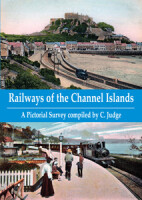 Railways of the Channel Islands: A Pictorial Survey compiled by C. Judge
