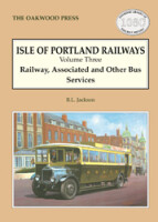 Isle of Portland Railways Volume Three: Railway, Associated and Other Bus Services