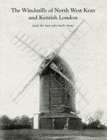The Windmills of North West Kent and Kentish London (and the men who built them)
