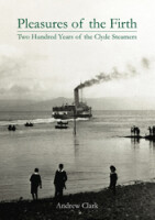 Pleasures of the Firth Two Hundred Years of the Clyde Steamers